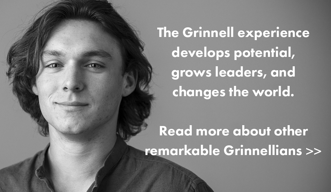 Text: The Grinnell experience develops potential, grows leaders, and changes the world. Read more about other remarkable Grinnellians. Image: Student